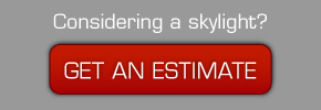Considering a skylight? GET AN ESTIMATE